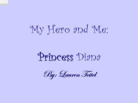My Hero and Me: Princess Princess Diana By: Lauren Teitel.