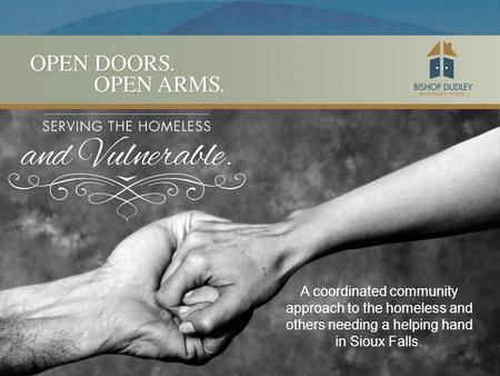 A coordinated community approach to the homeless and others needing a helping hand in Sioux Falls.