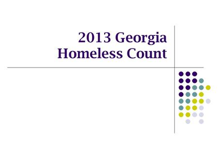 2013 Georgia Homeless Count. Objective Count of homeless and precariously housed families and individuals Understand the scope of the problem locally.
