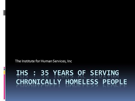 The Institute for Human Services, Inc. Definition & Diversity of Homeless Persons Homeless definition has 4 categories:  Literally homeless individuals/families.