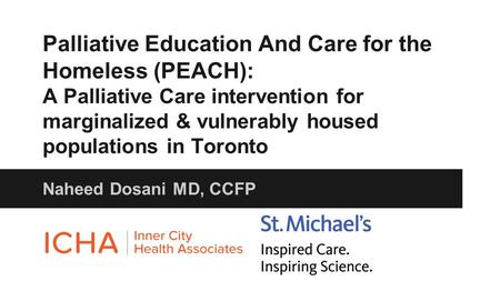Palliative Education And Care for the Homeless (PEACH): A Palliative Care intervention for marginalized & vulnerably housed populations in Toronto Naheed.