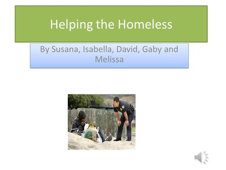 Helping the Homeless By Susana, Isabella, David, Gaby and Melissa.