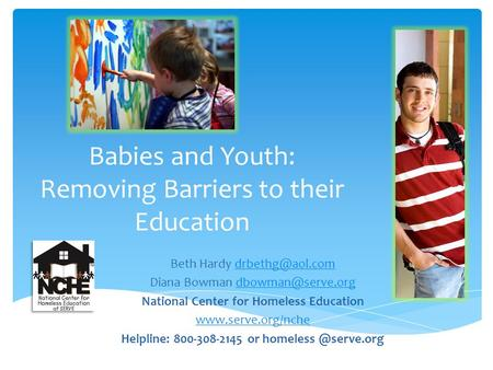 Babies and Youth: Removing Barriers to their Education Beth Hardy Diana Bowman National.