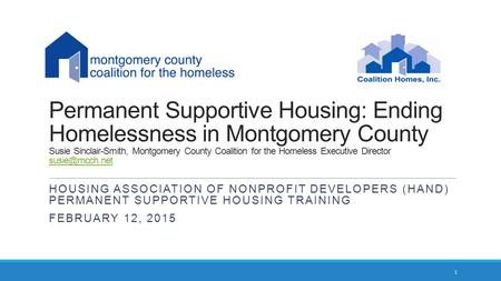 Permanent Supportive Housing: Ending Homelessness in Montgomery County Susie Sinclair-Smith, Montgomery County Coalition for the Homeless Executive Director.