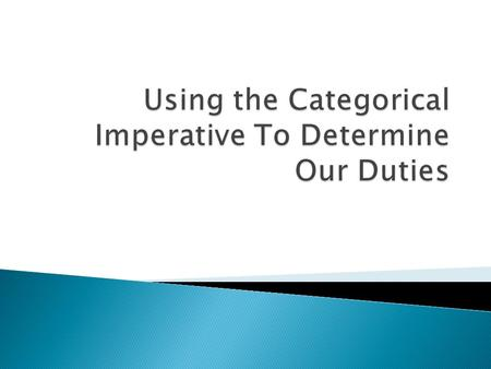 Using the Categorical Imperative To Determine Our Duties