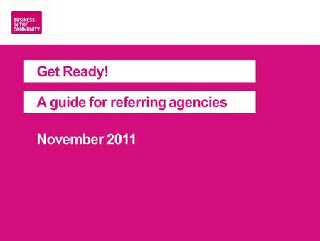 Get Ready! A guide for referring agencies November 2011.