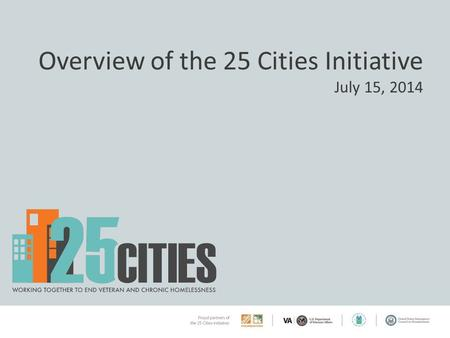 Overview of the 25 Cities Initiative July 15, 2014.