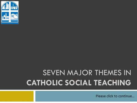 SEVEN MAJOR THEMES IN CATHOLIC SOCIAL TEACHING Please click to continue…
