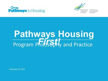 Pathways Housing First! Program Philosophy and Practice February 24, 2015 ____________________________________________________________.