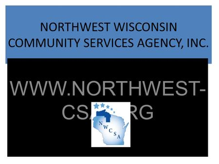 NORTHWEST WISCONSIN COMMUNITY SERVICES AGENCY, INC. WWW.NORTHWEST- CSA.ORG.