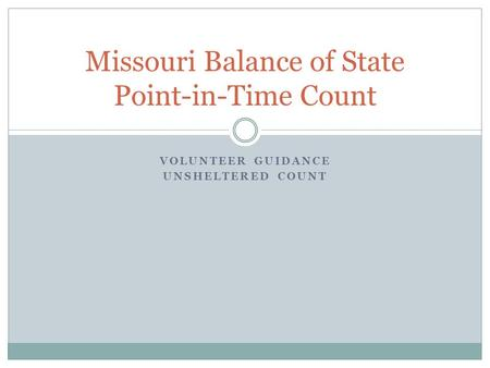 VOLUNTEER GUIDANCE UNSHELTERED COUNT Missouri Balance of State Point-in-Time Count.