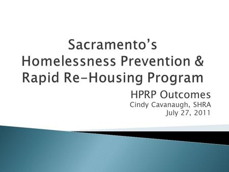 HPRP Outcomes Cindy Cavanaugh, SHRA July 27, 2011.
