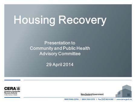 Housing Recovery Presentation to Community and Public Health Advisory Committee 29 April 2014.
