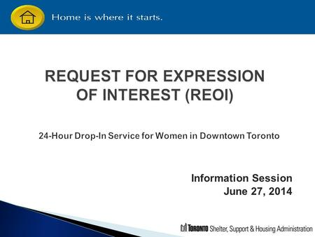 Information Session June 27, 2014.  Introductions (10:00-10:10)  Presentation - REOI (10:10-10:30) ◦ Purpose ◦ Submission Requirements ◦ Application.