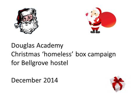 Douglas Academy Christmas 'homeless' box campaign for Bellgrove hostel December 2014.