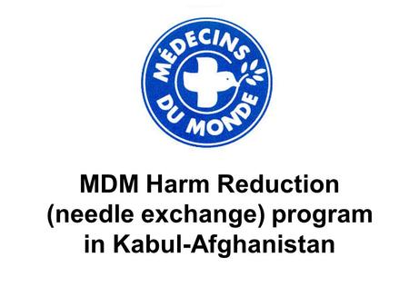 MDM Harm Reduction (needle exchange) program in Kabul-Afghanistan.