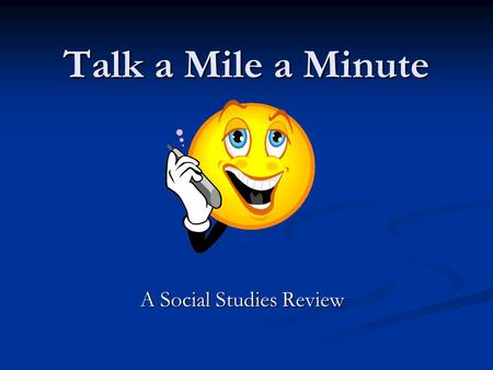 "Talk a Mile a Minute A Social Studies Review. Directions For each round, one person is the ""talker"" and that person is the only one who can see the words."