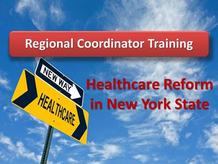 Regional Coordinator Training Healthcare Reform in New York State 1.