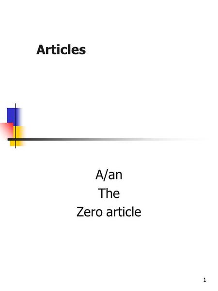 Articles A/an The Zero article.