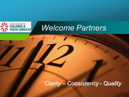 Company LOGO Welcome Partners Clarity – Consistency - Quality.