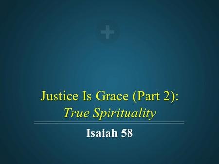 Justice Is Grace (Part 2): True Spirituality Isaiah 58.