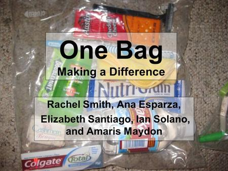 One Bag Making a Difference Rachel Smith, Ana Esparza, Elizabeth Santiago, Ian Solano, and Amaris Maydon.
