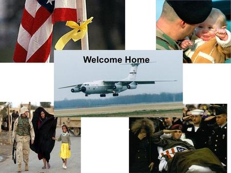. Welcome Home. POST DEPLOYMENT…. WHAT WILL OUR TROOPS NEED?