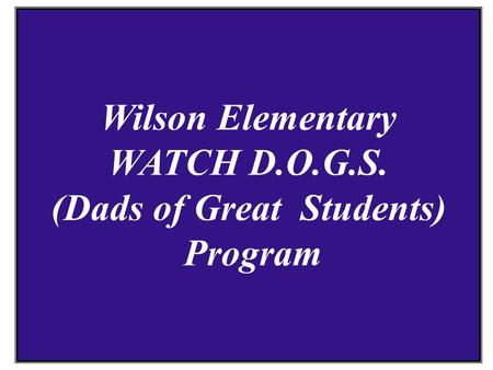 Wilson Elementary WATCH D.O.G.S. (Dads of Great Students) Program.