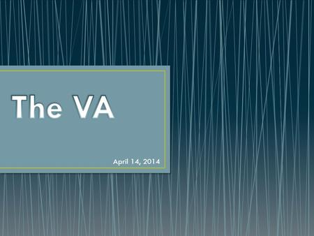 April 14, 2014. Who is VA…..VBA, VHA, VCA Who is not VA…..ODVA, VSO Healthcare Basics How to Apply Resources.