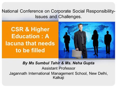 CSR & Higher Education : A lacuna that needs to be filled By Ms Sumbul Tahir & Ms. Neha Gupta Assistant Professor Jagannath International Management School,