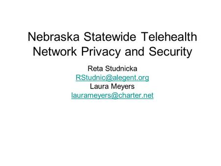 Nebraska Statewide Telehealth Network Privacy and Security Reta Studnicka Laura Meyers