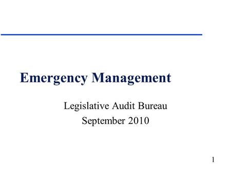 1 Emergency Management Legislative Audit Bureau September 2010.
