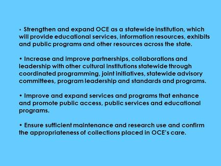 Strengthen and expand OCE as a statewide institution, which will provide educational services, information resources, exhibits and public programs and.