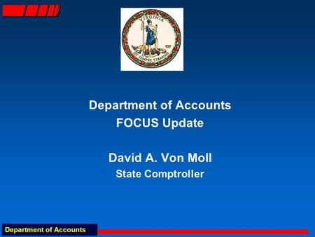 Department of Accounts FOCUS Update David A. Von Moll State Comptroller.