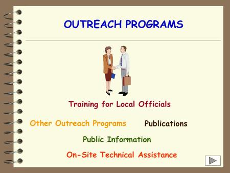 OUTREACH PROGRAMS Training for Local Officials Other Outreach Programs Publications Public Information On-Site Technical Assistance.
