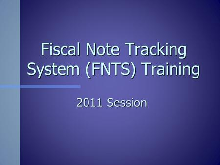 Fiscal Note Tracking System (FNTS) Training 2011 Session.