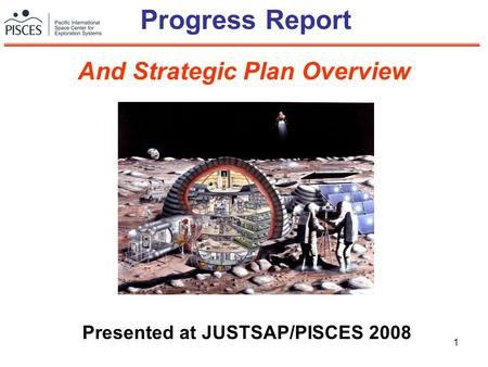 1 Progress Report Presented at JUSTSAP/PISCES 2008 And Strategic Plan Overview.