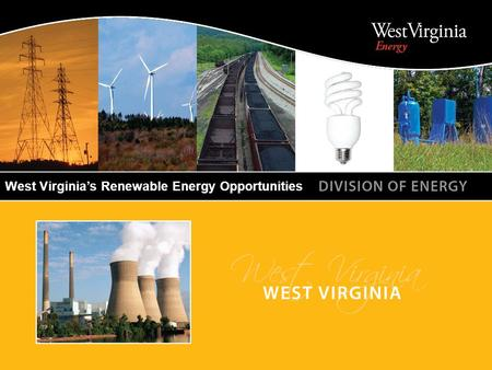 WEST VIRGINIA DIVISION OF ENERGY West Virginia's Renewable Energy Opportunities.