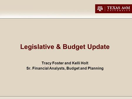 Legislative & Budget Update Tracy Foster and Kelli Holt Sr. Financial Analysts, Budget and Planning.
