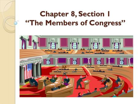 "Chapter 8, Section 1 ""The Members of Congress"""