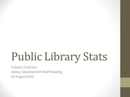 Public Library Stats A Quick Overview Library Development Staff Meeting 14 August 2012.