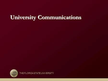 University Communications THE FLORIDA STATE UNIVERSITY.