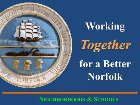 Working for a Better Norfolk N EIGHBORHOODS & S CHOOLS.