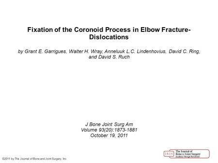 Fixation of the Coronoid Process in Elbow Fracture- Dislocations by Grant E. Garrigues, Walter H. Wray, Anneluuk L.C. Lindenhovius, David C. Ring, and.