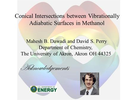 Conical Intersections between Vibrationally Adiabatic Surfaces in Methanol Mahesh B. Dawadi and David S. Perry Department of Chemistry, The University.