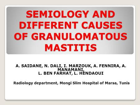 SEMIOLOGY AND DIFFERENT CAUSES OF GRANULOMATOUS MASTITIS