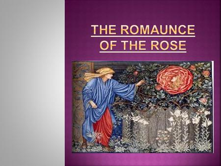 Chaucer's, The Romaunt of The Rose is a partial translation of the French allegory the Roman de la rose which was written by a young poet, Guillaume de.