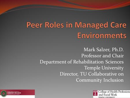 Mark Salzer, Ph.D. Professor and Chair Department of Rehabilitation Sciences Temple University Director, TU Collaborative on Community Inclusion.