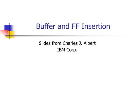 Buffer and FF Insertion Slides from Charles J. Alpert IBM Corp.