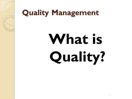Quality Management What is Quality?.
